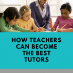 How Teachers Can Become the Best Tutors